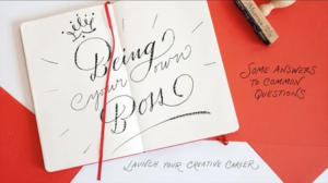 Be Your Own Boss: Strategies for Launching Your Creative Career